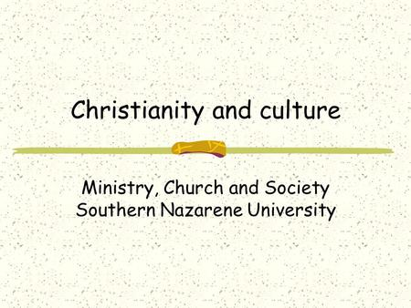 Christianity and culture Ministry, Church and Society Southern Nazarene University.