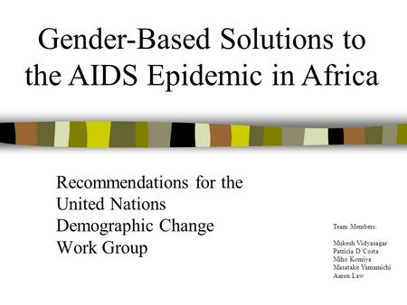 Recommendations for the United Nations Demographic Change Work Group Gender-Based Solutions to the AIDS Epidemic in Africa Team Members: Mukesh Vidyasagar.