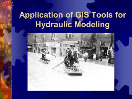 Application of GIS Tools for Hydraulic Modeling. Overview  Introduction to floodplain mapping  Why use GIS?  Problems  Tools and Data  Process 