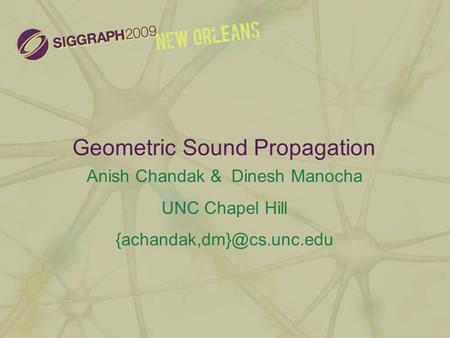 Geometric Sound Propagation Anish Chandak & Dinesh Manocha UNC Chapel Hill