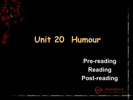 Unit 20 Humour Pre-reading Reading Post-reading. Home Revision Pre-reading Skimming Skipping Listening Oral practice Pair work Language points Exercises.