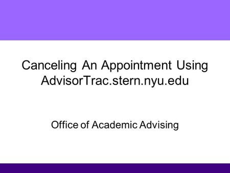 Canceling An Appointment Using AdvisorTrac.stern.nyu.edu Office of Academic Advising.