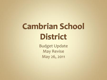 Budget Update May Revise May 26, 2011. Themes for the May Revision We still have three major problems in education finance: 1.Low levels of funding –