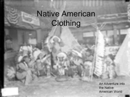 Native American Clothing An Adventure into the Native American World.