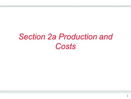 1 Section 2a Production and Costs. 2 Overview In this section we want to 1) Think about how production might occur and change as different amounts of.