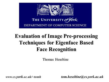 Evaluation of Image Pre-processing Techniques for Eigenface Based Face Recognition Thomas Heseltine  york.ac.uk/~tomh