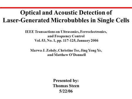 Optical and Acoustic Detection of Laser-Generated Microbubbles in Single Cells IEEE Transactions on Ultrasonics, Ferroelectronics, and Frequency Control.