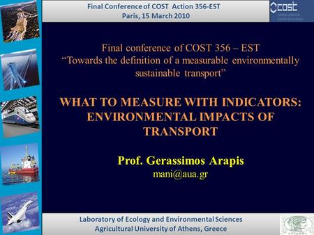 "Final conference of COST 356 – EST ""Towards the definition of a measurable environmentally sustainable transport"" WHAT TO MEASURE WITH INDICATORS: ENVIRONMENTAL."