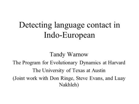 Detecting language contact in Indo-European Tandy Warnow The Program for Evolutionary Dynamics at Harvard The University of Texas at Austin (Joint work.