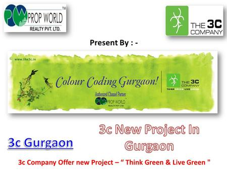 "Present By : - 3c Company Offer new Project – "" Think Green & Live Green"