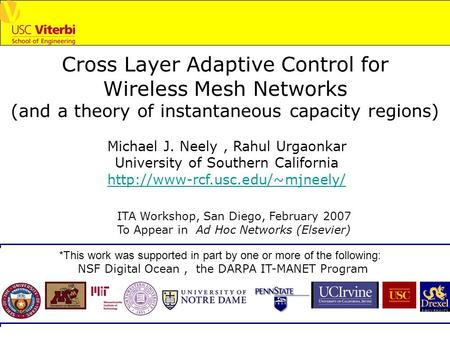 Cross Layer Adaptive Control for Wireless Mesh Networks (and a theory of instantaneous capacity regions) Michael J. Neely, Rahul Urgaonkar University of.