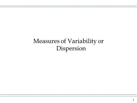 Measures of Variability or Dispersion