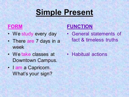 Simple Present FORM We study every day There are 7 days in a week