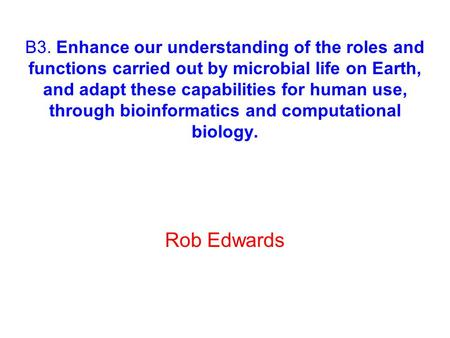 B3. Enhance our understanding of the roles and functions carried out by microbial life on Earth, and adapt these capabilities for human use, through bioinformatics.