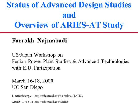 Status of Advanced Design Studies and Overview of ARIES-AT Study Farrokh Najmabadi US/Japan Workshop on Fusion Power Plant Studies & Advanced Technologies.