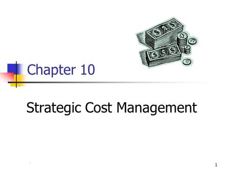 Chapter 41 Chapter 10 Strategic Cost Management. 2 Definition Strategic Cost Management: Supply chain partners working together to identify design changes,