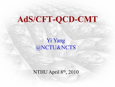 AdS/CFT-QCD-CMT Yi NTHU April 8 th, 2010.