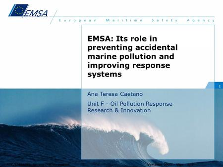 ATC/EMSA/F2 Research&InnovationVertimar 2005 - Vigo - Spain 1 EMSA: Its role in preventing accidental marine pollution and improving response systems Ana.
