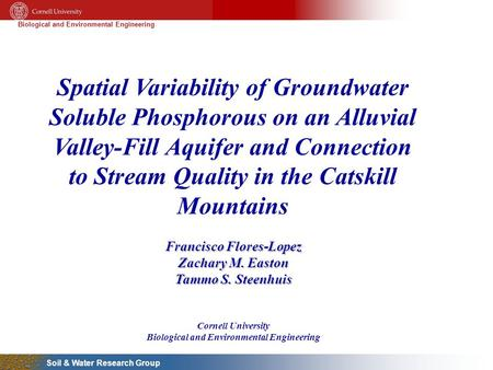 Biological and Environmental Engineering Soil & Water Research Group Spatial Variability of Groundwater Soluble Phosphorous on an Alluvial Valley-Fill.