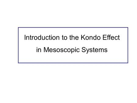Introduction to the Kondo Effect in Mesoscopic Systems.