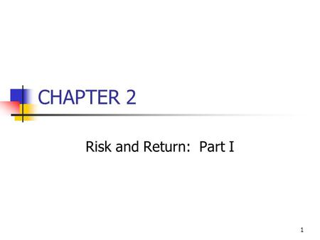 1 CHAPTER 2 Risk and Return: Part I. 2 Topics in Chapter Basic return concepts Basic risk concepts Stand-alone risk Portfolio (market) risk Risk and return: