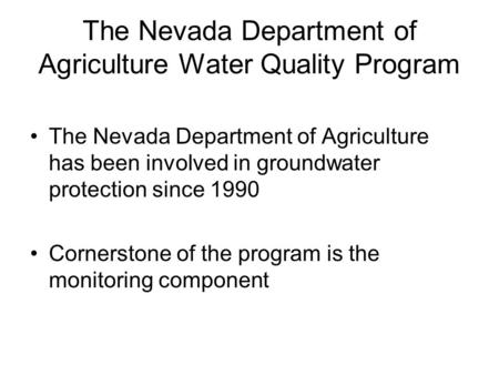 The Nevada Department of Agriculture Water Quality Program The Nevada Department of Agriculture has been involved in groundwater protection since 1990.