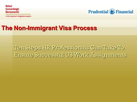 The Non-Immigrant Visa Process Ten Steps HR Professionals Can Take To Ensure Successful US Work Assignments.