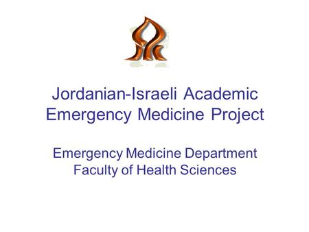 Jordanian-Israeli Academic Emergency Medicine Project Emergency Medicine Department Faculty of Health Sciences.