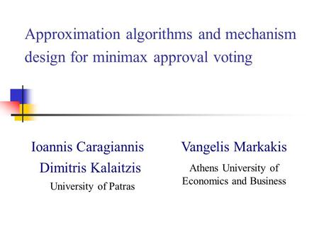 Approximation algorithms and mechanism design for minimax approval voting Ioannis Caragiannis Dimitris Kalaitzis University of Patras Vangelis Markakis.