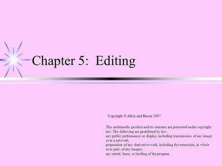 Chapter 5: Editing This multimedia product and its contents are protected under copyright law. The following are prohibited by law: any public performance.