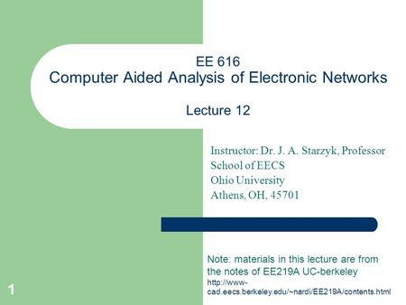 1 EE 616 Computer Aided Analysis of Electronic Networks Lecture 12 Instructor: Dr. J. A. Starzyk, Professor School of EECS Ohio University Athens, OH,