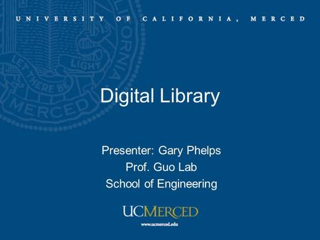 Digital Library Presenter: Gary Phelps Prof. Guo Lab School of Engineering.