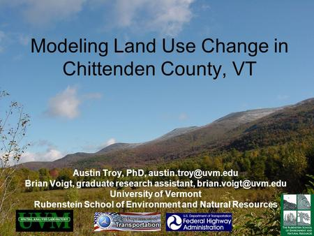 Modeling Land Use Change in Chittenden County, VT Austin Troy, PhD, Brian Voigt, graduate research assistant, University.