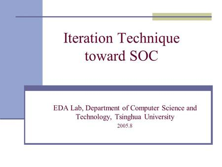Iteration Technique toward SOC EDA Lab, Department of Computer Science and Technology, Tsinghua University 2005.8.