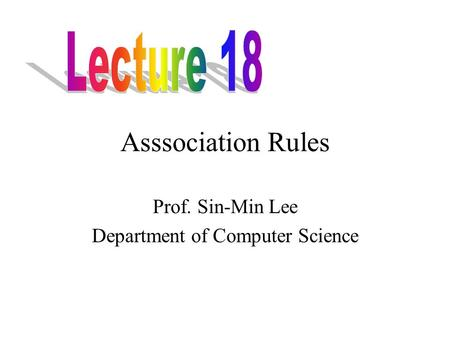 Asssociation Rules Prof. Sin-Min Lee Department of Computer Science.