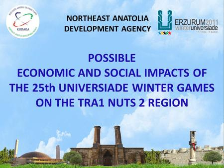 POSSIBLE ECONOMIC AND SOCIAL IMPACTS OF THE 25th UNIVERSIADE WINTER GAMES ON THE TRA1 NUTS 2 REGION NORTHEAST ANATOLIA DEVELOPMENT AGENCY.