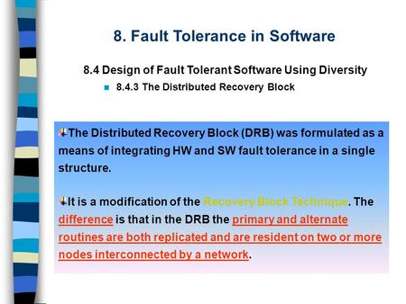 8. Fault Tolerance in Software 8.4 Design of Fault Tolerant Software Using Diversity 8.4.3 The Distributed Recovery Block The Distributed Recovery Block.