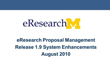 EResearch Proposal Management Release 1.9 System Enhancements August 2010.