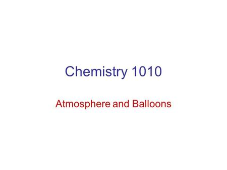 Chemistry 1010 Atmosphere and Balloons. Boyles Law P 1 V 1 = P 2 V 2.