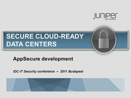 SECURE CLOUD-READY DATA CENTERS AppSecure development IDC IT Security conference – 2011 Budapest.