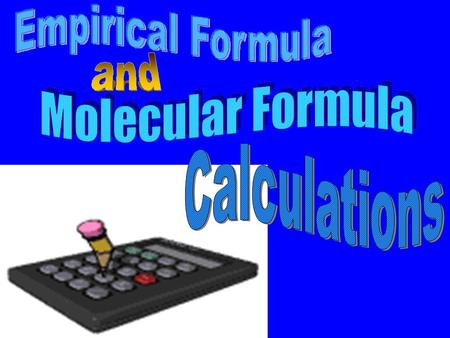EMPIRICAL FORMULA empirical formulaThe empirical formula represents the smallest ratio of atoms present in a compound. molecular formulaThe molecular.