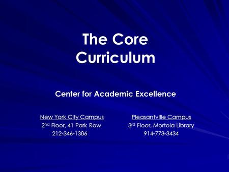 The Core Curriculum Center for Academic Excellence New York City CampusPleasantville Campus 2 nd Floor, 41 Park Row3 rd Floor, Mortola Library 212-346-1386914-773-3434.