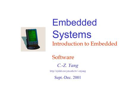 Embedded Systems Introduction to Embedded Software C.-Z. Yang  Sept.-Dec. 2001.