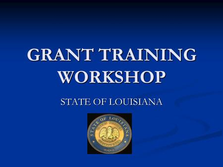 GRANT TRAINING WORKSHOP STATE OF LOUISIANA. INTRODUCTIONS Nancy H. Aguillard – HLS Grants Branch Manager Nancy H. Aguillard – HLS Grants Branch Manager.