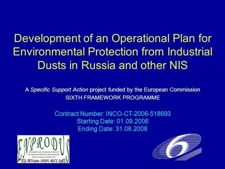 Development of an Operational Plan for Environmental Protection from Industrial Dusts in Russia and other NIS Contract Number: INCO-CT-2006-518693 Starting.