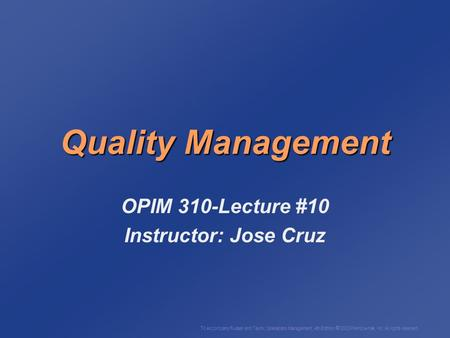To Accompany Russell and Taylor, Operations Management, 4th Edition,  2003 Prentice-Hall, Inc. All rights reserved. Quality Management OPIM 310-Lecture.