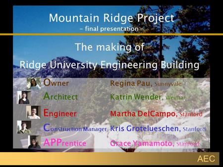 Mountain Ridge Project - final presentation - AEC The making of Ridge University Engineering Building E ngineerMartha DelCampo, Stanford A rchitectKatrin.