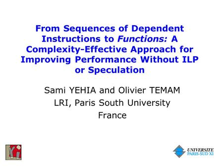 From Sequences of Dependent Instructions to Functions: A Complexity-Effective Approach for Improving Performance Without ILP or Speculation Sami YEHIA.