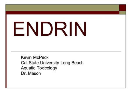 ENDRIN Kevin McPeck Cal State University Long Beach Aquatic Toxicology Dr. Mason.