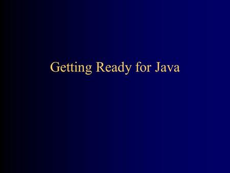 Getting Ready for Java. What is Java? Java is a programming language: a language that you can learn to write, and the computer can be made to understand.